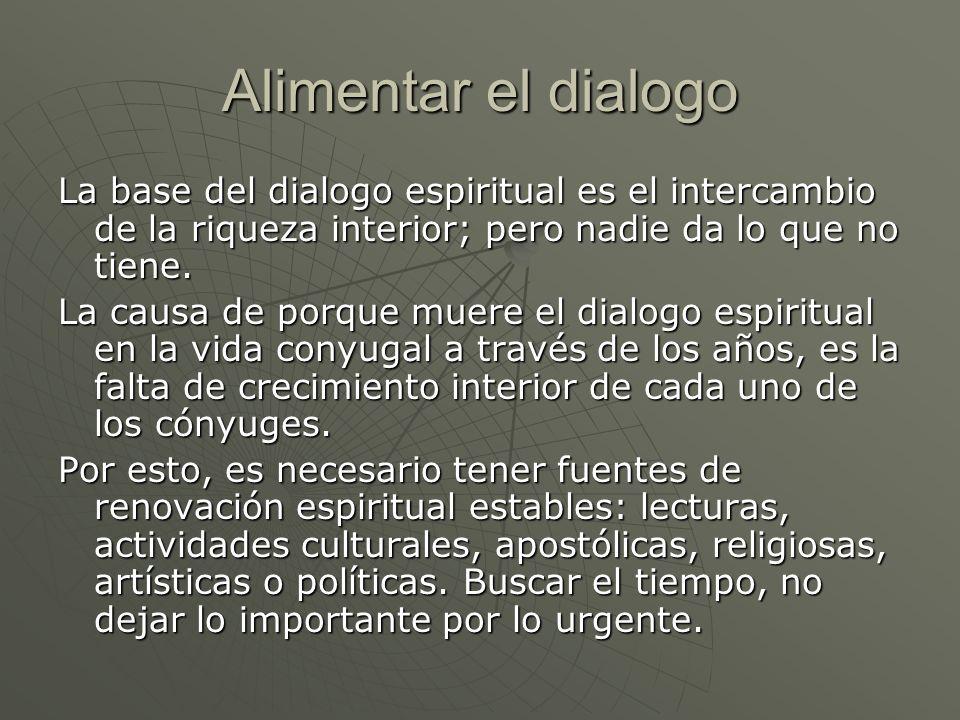 Alimentar el dialogo La base del dialogo espiritual es el intercambio de la riqueza interior; pero nadie da lo que no tiene.