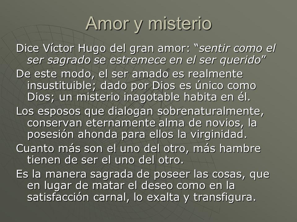 Amor y misterio Dice Víctor Hugo del gran amor: sentir como el ser sagrado se estremece en el ser querido