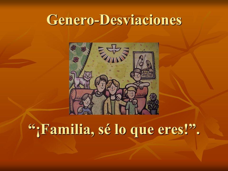 Genero-Desviaciones ¡Familia, sé lo que eres! .