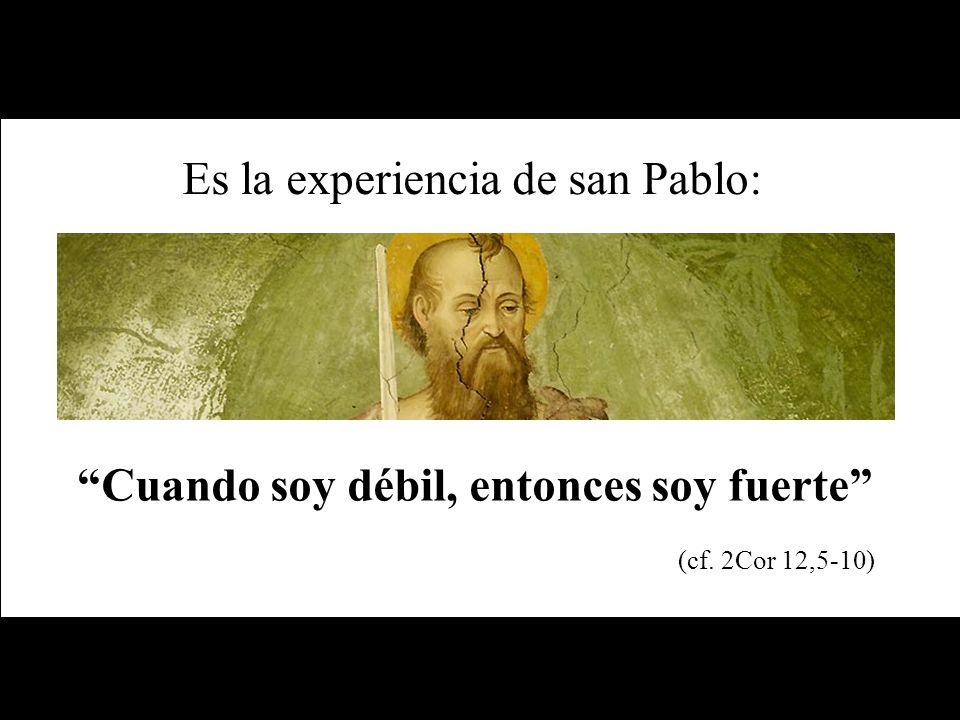 Es la experiencia de san Pablo:
