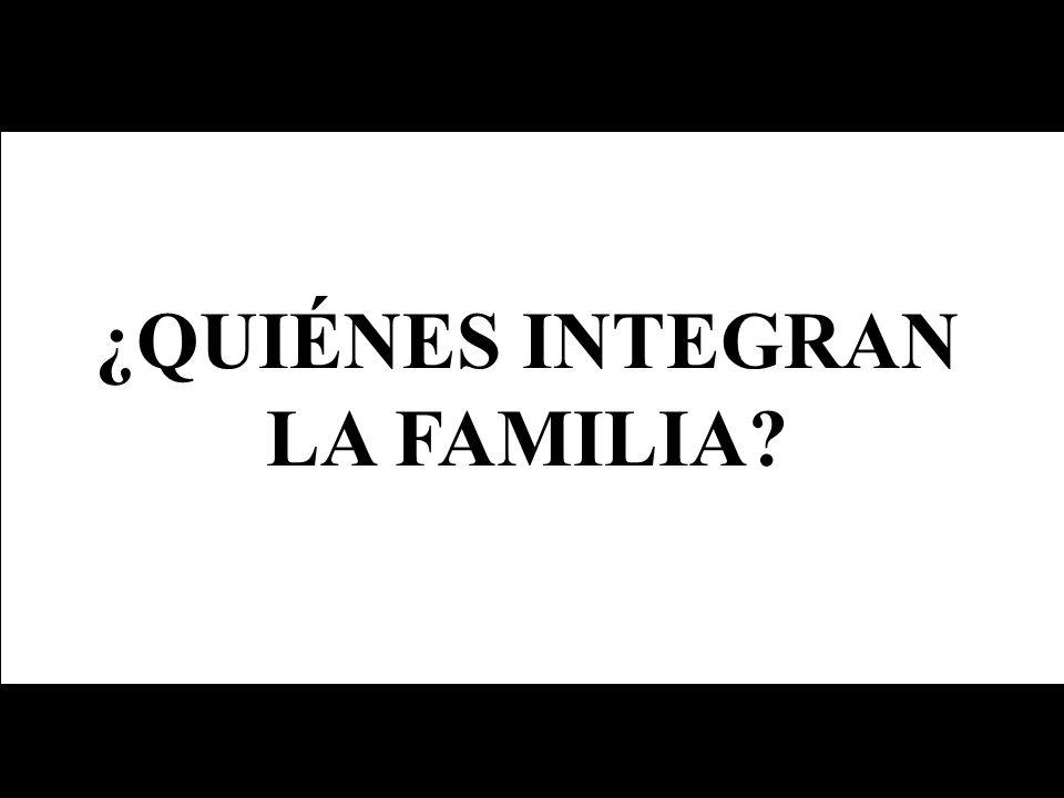 ¿QUIÉNES INTEGRAN LA FAMILIA