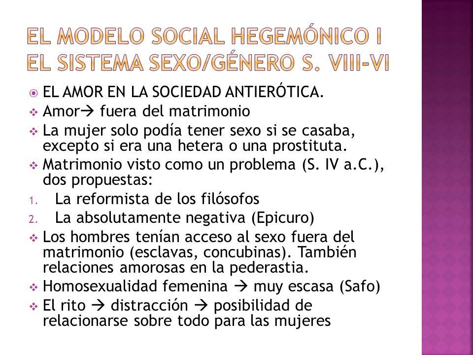 EL MODELO SOCIAL HEGEMÓNICO I EL SISTEMA SEXO/GÉNERO S. VIII-VI