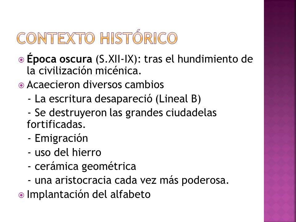 Contexto histórico Época oscura (S.XII-IX): tras el hundimiento de la civilización micénica. Acaecieron diversos cambios.