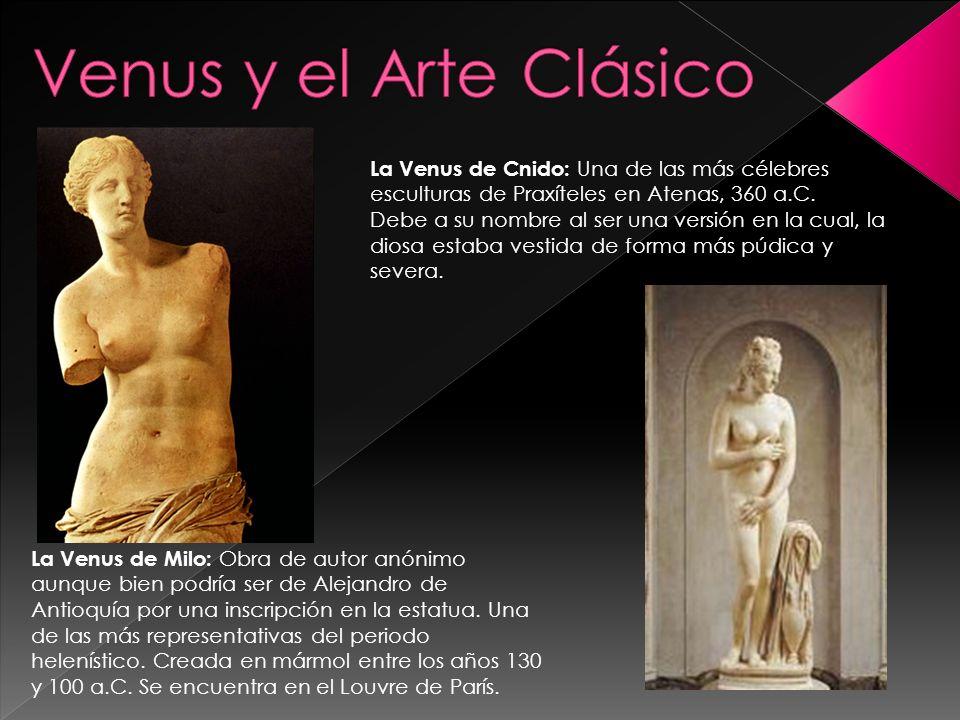 Venus y el Arte Clásico La Venus de Cnido: Una de las más célebres esculturas de Praxíteles en Atenas, 360 a.C.