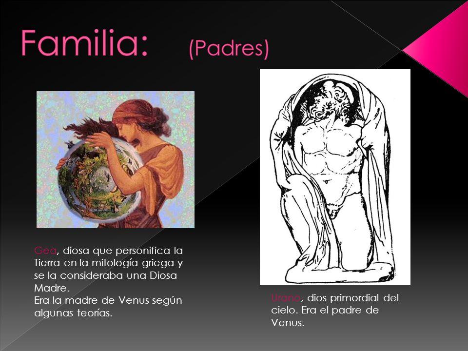 Familia: (Padres) Gea, diosa que personifica la Tierra en la mitología griega y se la consideraba una Diosa Madre.