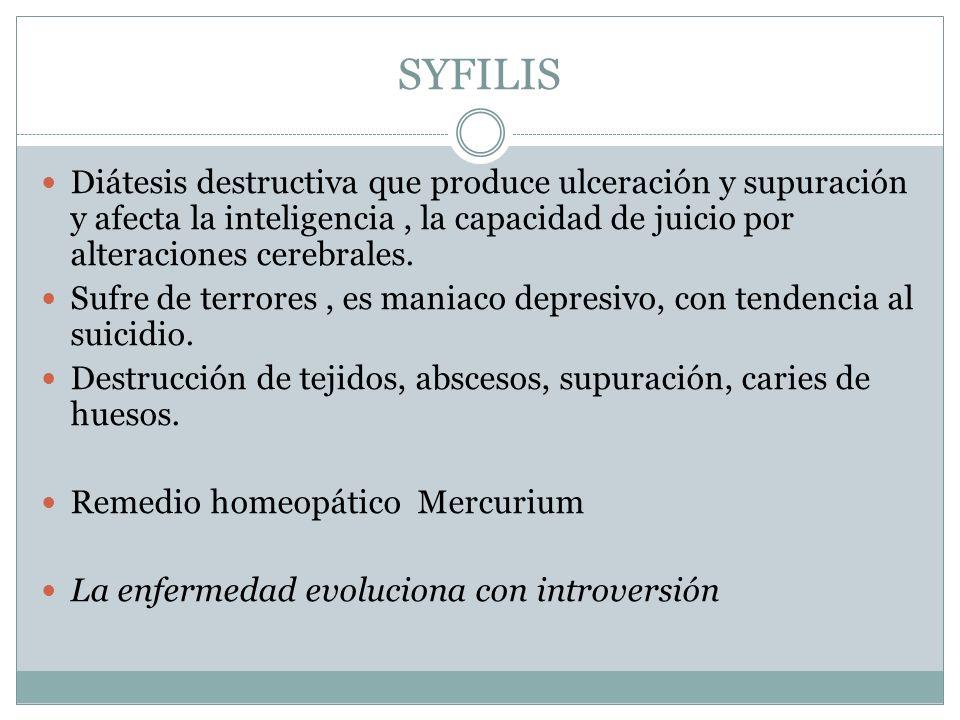 SYFILISDiátesis destructiva que produce ulceración y supuración y afecta la inteligencia , la capacidad de juicio por alteraciones cerebrales.