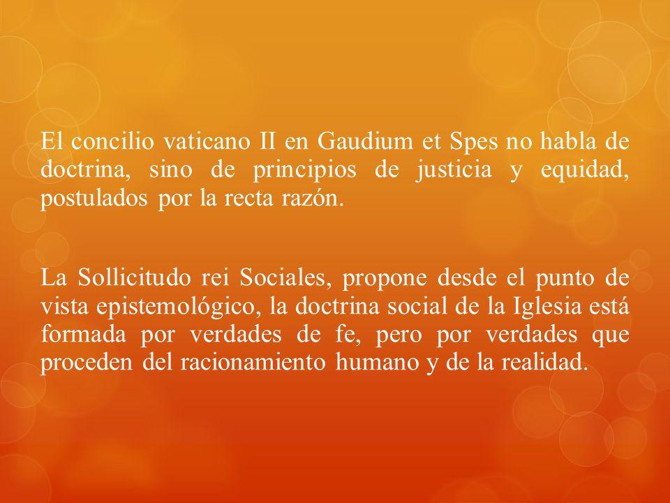 El concilio vaticano II en Gaudium et Spes no habla de doctrina, sino de principios de justicia y equidad, postulados por la recta razón.