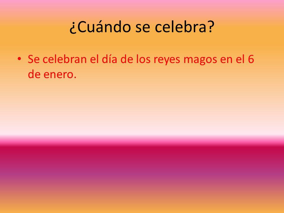 ¿Cuándo se celebra Se celebran el día de los reyes magos en el 6 de enero.