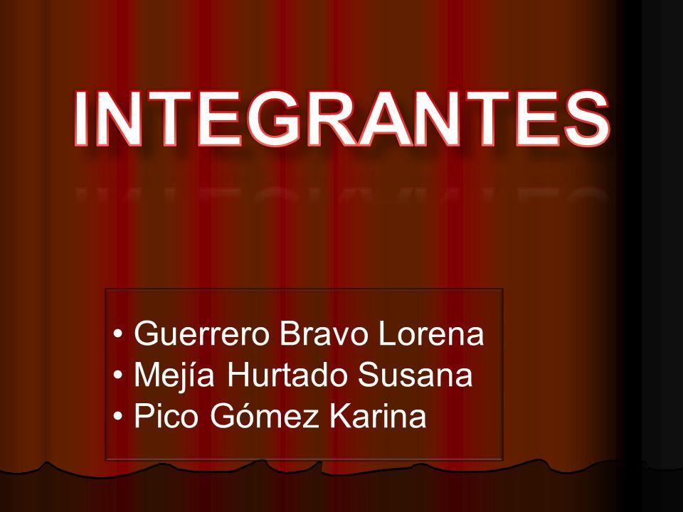 INTEGRANTES Guerrero Bravo Lorena Mejía Hurtado Susana