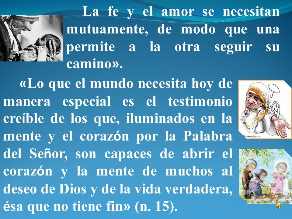 La fe y el amor se necesitan mutuamente, de modo que una permite a la otra seguir su camino».