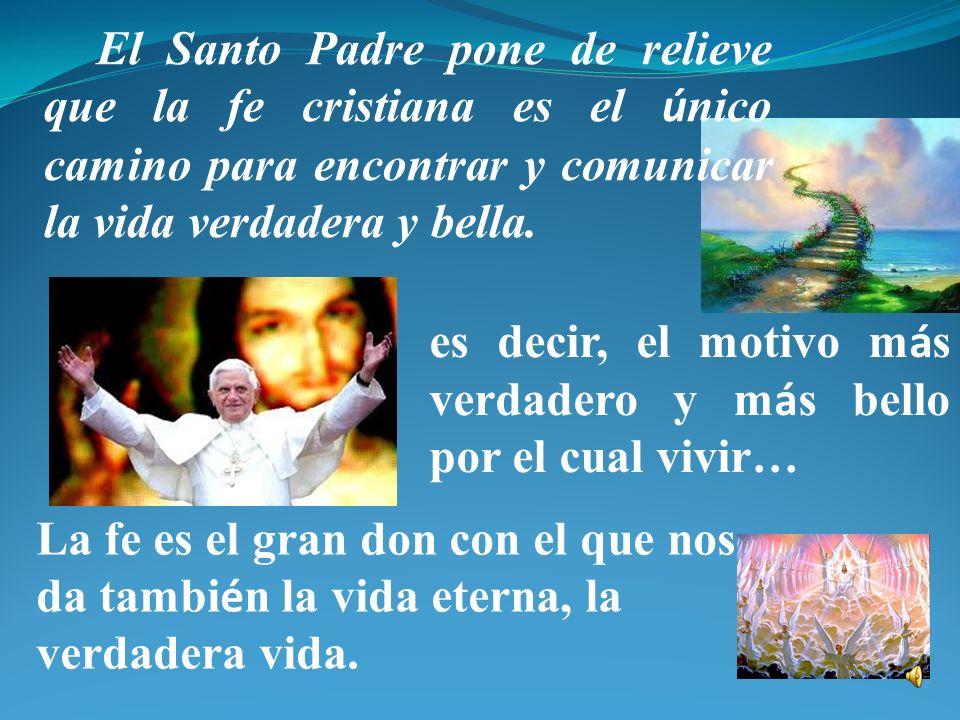 El Santo Padre pone de relieve que la fe cristiana es el único camino para encontrar y comunicar la vida verdadera y bella.