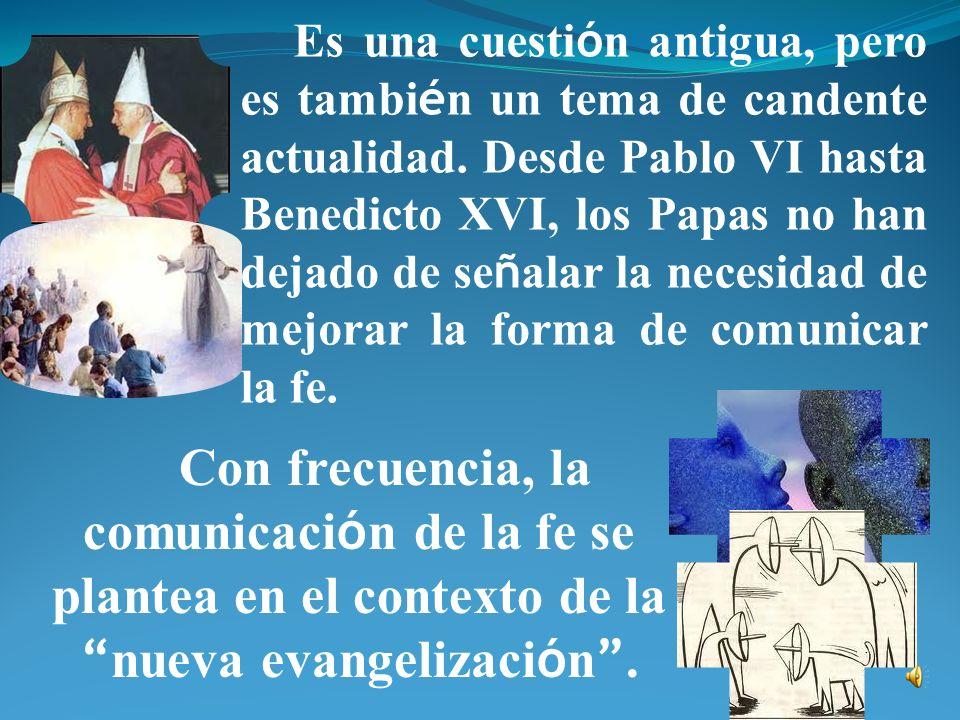 Es una cuestión antigua, pero es también un tema de candente actualidad. Desde Pablo VI hasta Benedicto XVI, los Papas no han dejado de señalar la necesidad de mejorar la forma de comunicar la fe.