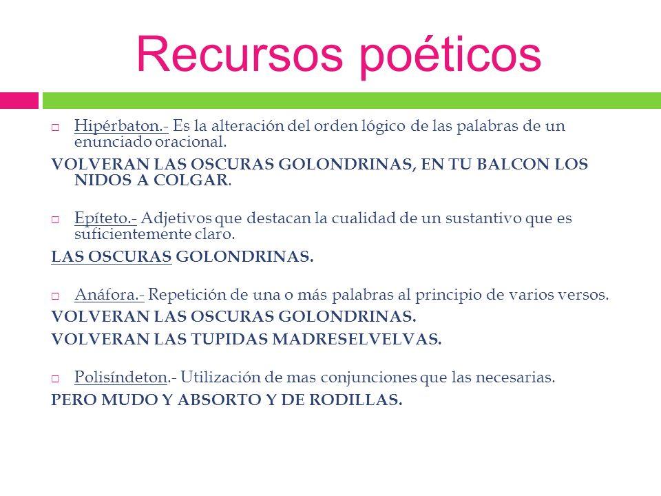 Recursos poéticos Hipérbaton.- Es la alteración del orden lógico de las palabras de un enunciado oracional.