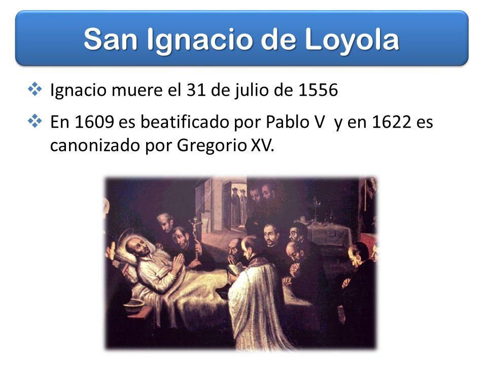 San Ignacio de Loyola Ignacio muere el 31 de julio de 1556