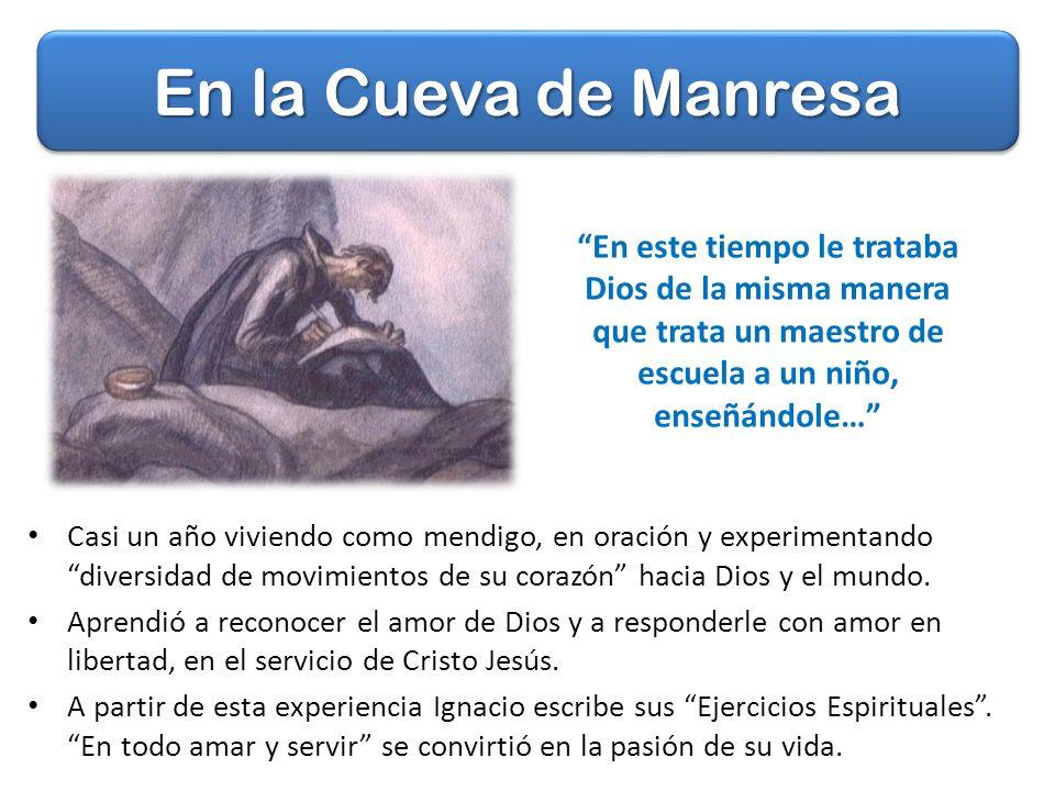 En la Cueva de Manresa En este tiempo le trataba Dios de la misma manera que trata un maestro de escuela a un niño, enseñándole…