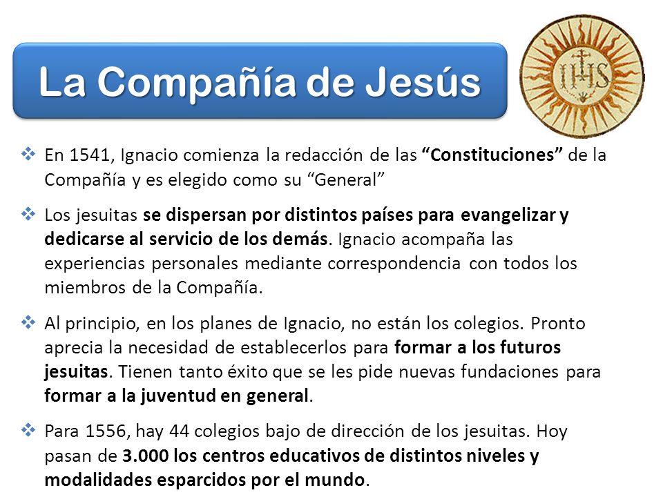 La Compañía de Jesús En 1541, Ignacio comienza la redacción de las Constituciones de la Compañía y es elegido como su General