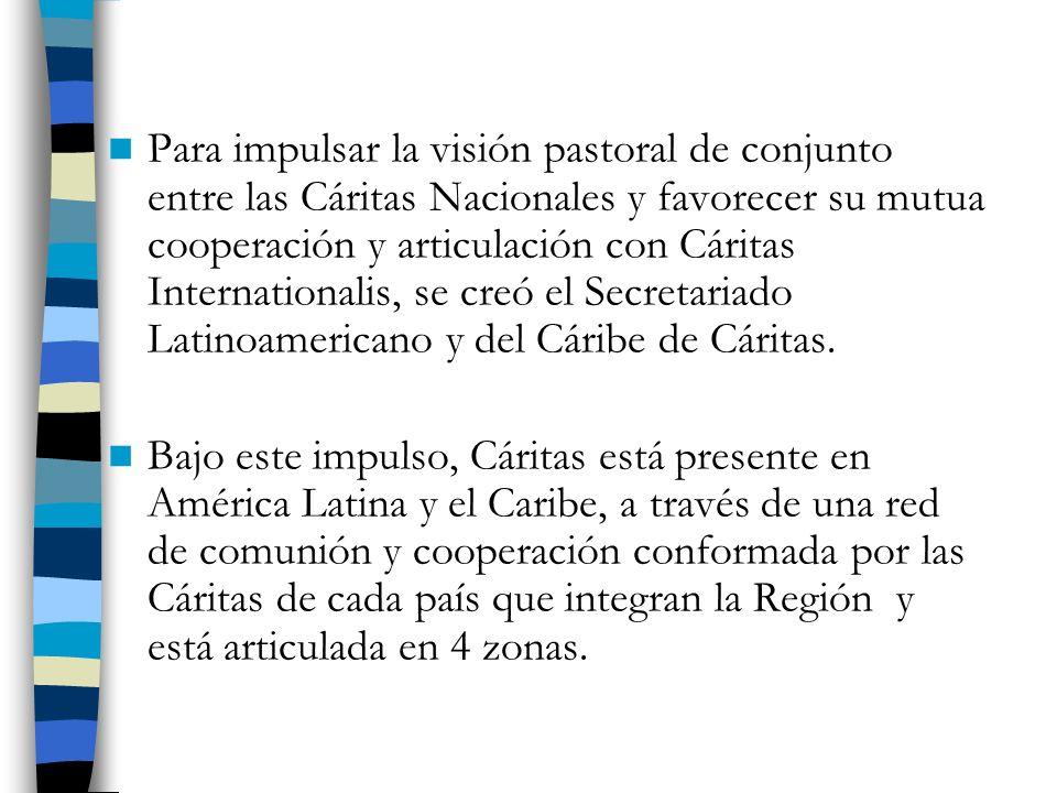 Para impulsar la visión pastoral de conjunto entre las Cáritas Nacionales y favorecer su mutua cooperación y articulación con Cáritas Internationalis, se creó el Secretariado Latinoamericano y del Cáribe de Cáritas.