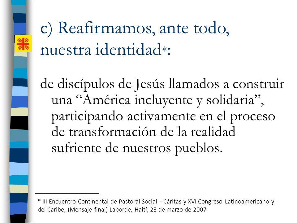 c) Reafirmamos, ante todo, nuestra identidad*: