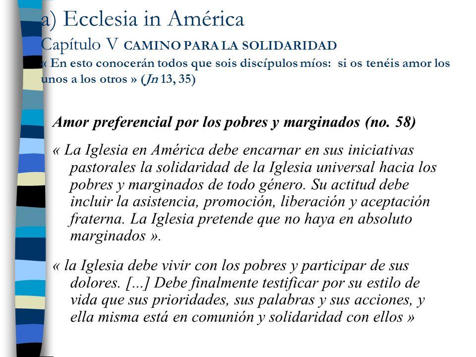 a) Ecclesia in América Capítulo V CAMINO PARA LA SOLIDARIDAD « En esto conocerán todos que sois discípulos míos: si os tenéis amor los unos a los otros » (Jn 13, 35)