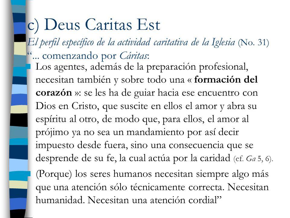 c) Deus Caritas Est El perfil específico de la actividad caritativa de la Iglesia (No. 31) ... comenzando por Cáritas: