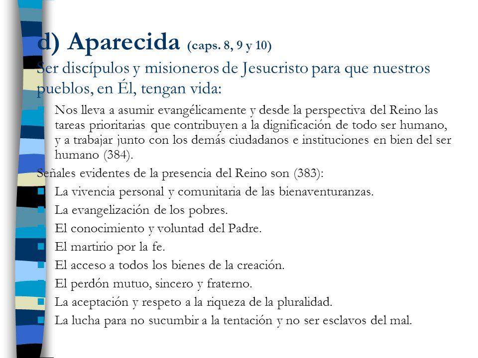 d) Aparecida (caps. 8, 9 y 10) Ser discípulos y misioneros de Jesucristo para que nuestros pueblos, en Él, tengan vida: