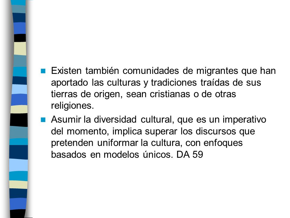 Existen también comunidades de migrantes que han aportado las culturas y tradiciones traídas de sus tierras de origen, sean cristianas o de otras religiones.
