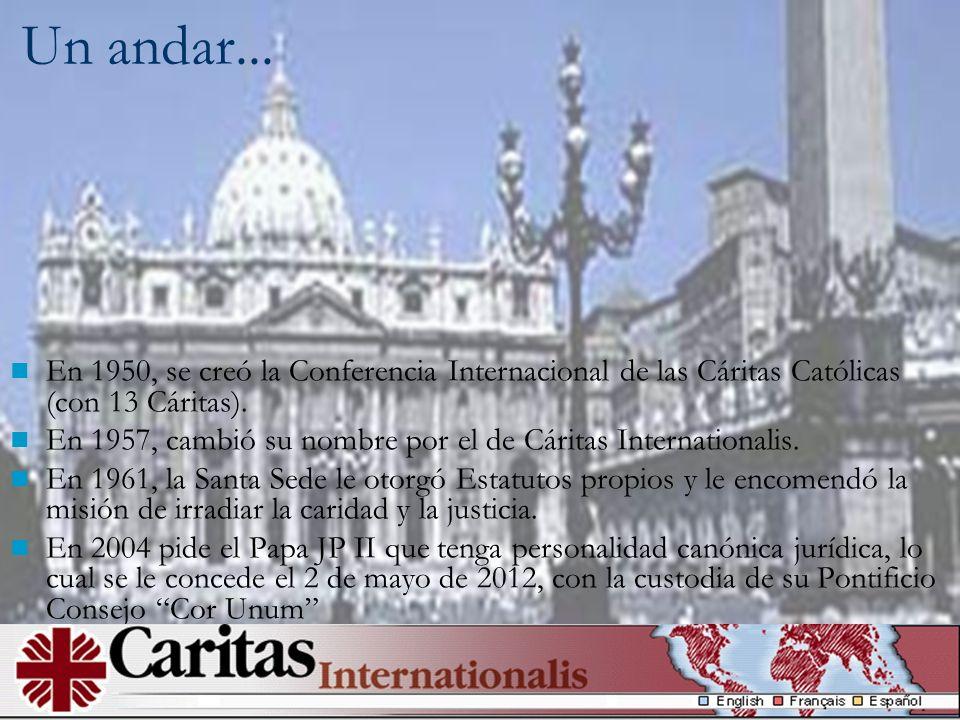 Un andar... En 1950, se creó la Conferencia Internacional de las Cáritas Católicas (con 13 Cáritas).