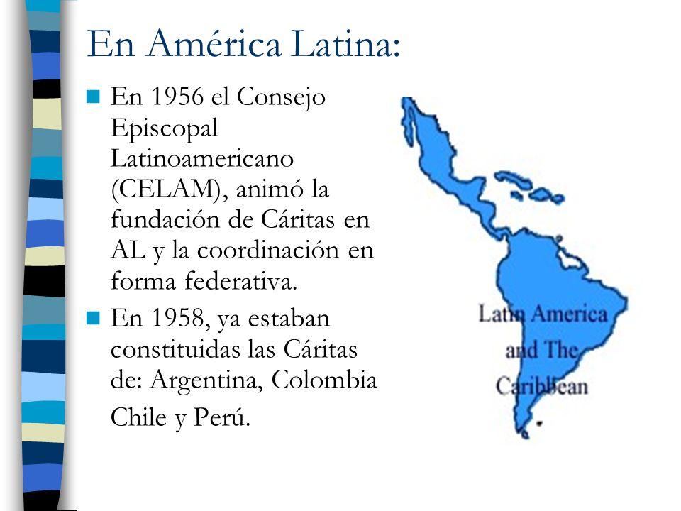 En América Latina: En 1956 el Consejo Episcopal Latinoamericano (CELAM), animó la fundación de Cáritas en AL y la coordinación en forma federativa.