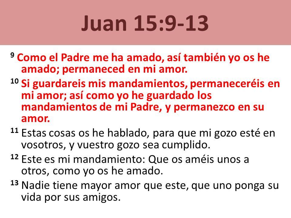 Juan 15:9-13 9 Como el Padre me ha amado, así también yo os he amado; permaneced en mi amor.