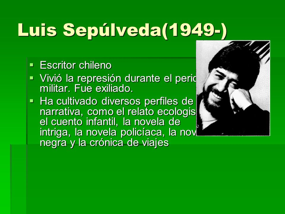 Luis Sepúlveda(1949-) Escritor chileno