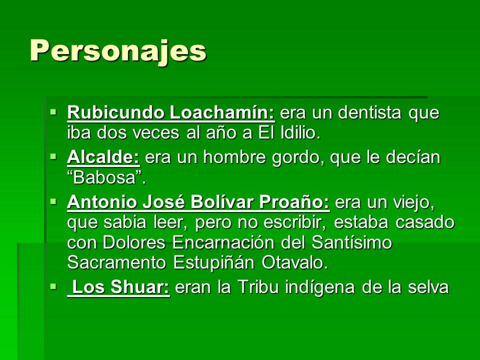 Personajes Rubicundo Loachamín: era un dentista que iba dos veces al año a El Idilio. Alcalde: era un hombre gordo, que le decían Babosa .