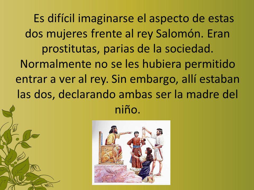 Es difícil imaginarse el aspecto de estas dos mujeres frente al rey Salomón.