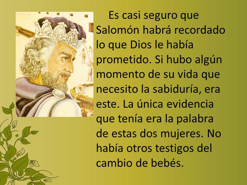 Es casi seguro que Salomón habrá recordado lo que Dios le había prometido.