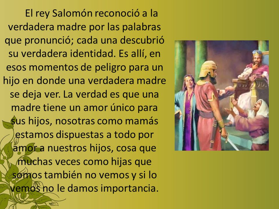El rey Salomón reconoció a la verdadera madre por las palabras que pronunció; cada una descubrió su verdadera identidad.