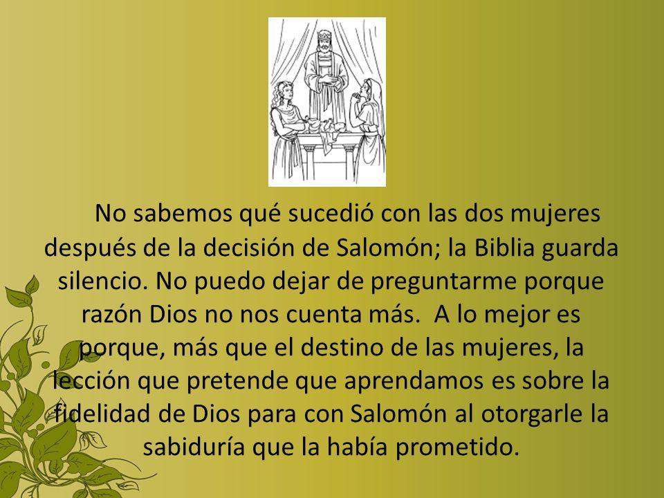 No sabemos qué sucedió con las dos mujeres después de la decisión de Salomón; la Biblia guarda silencio.