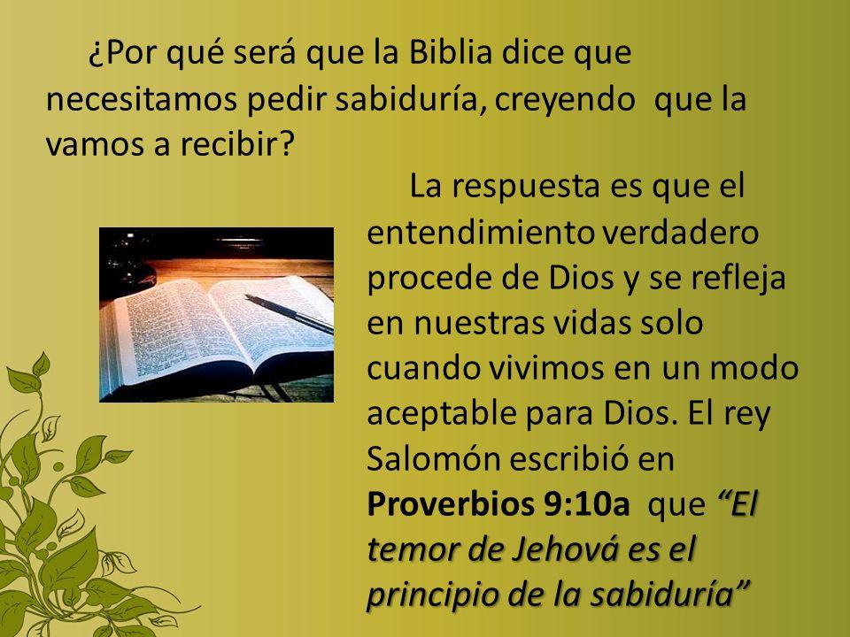 ¿Por qué será que la Biblia dice que necesitamos pedir sabiduría, creyendo que la vamos a recibir
