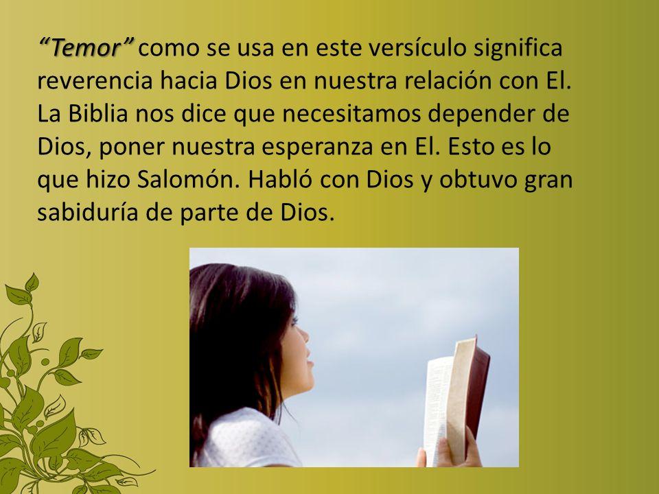 Temor como se usa en este versículo significa reverencia hacia Dios en nuestra relación con El.