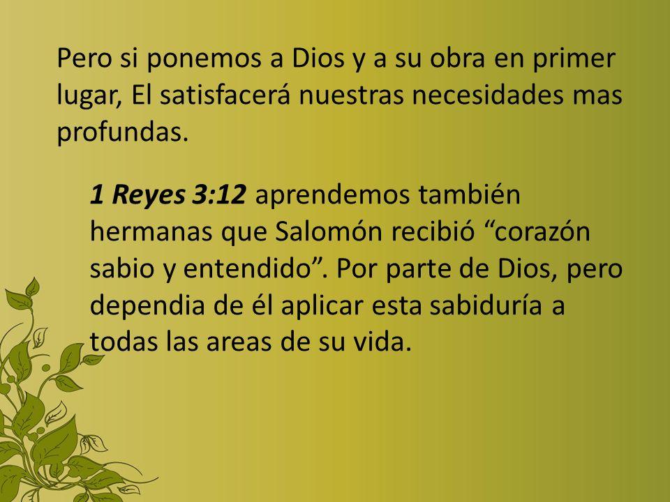 Pero si ponemos a Dios y a su obra en primer lugar, El satisfacerá nuestras necesidades mas profundas.