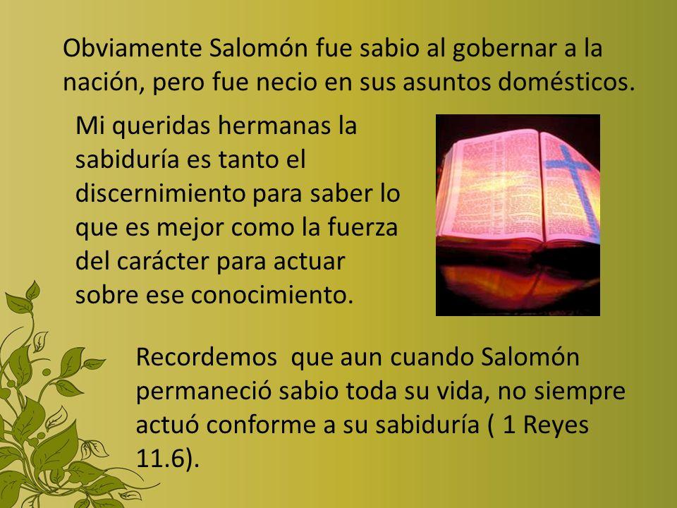 Obviamente Salomón fue sabio al gobernar a la nación, pero fue necio en sus asuntos domésticos.
