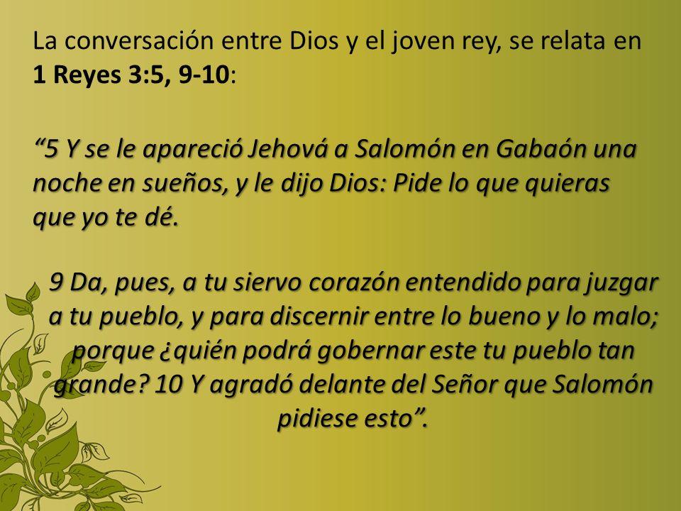 La conversación entre Dios y el joven rey, se relata en 1 Reyes 3:5, 9-10: