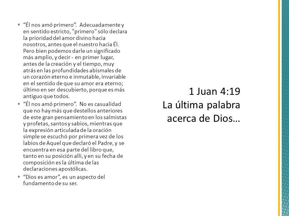 1 Juan 4:19 La última palabra acerca de Dios…