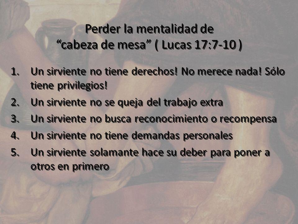 Perder la mentalidad de cabeza de mesa ( Lucas 17:7-10 )