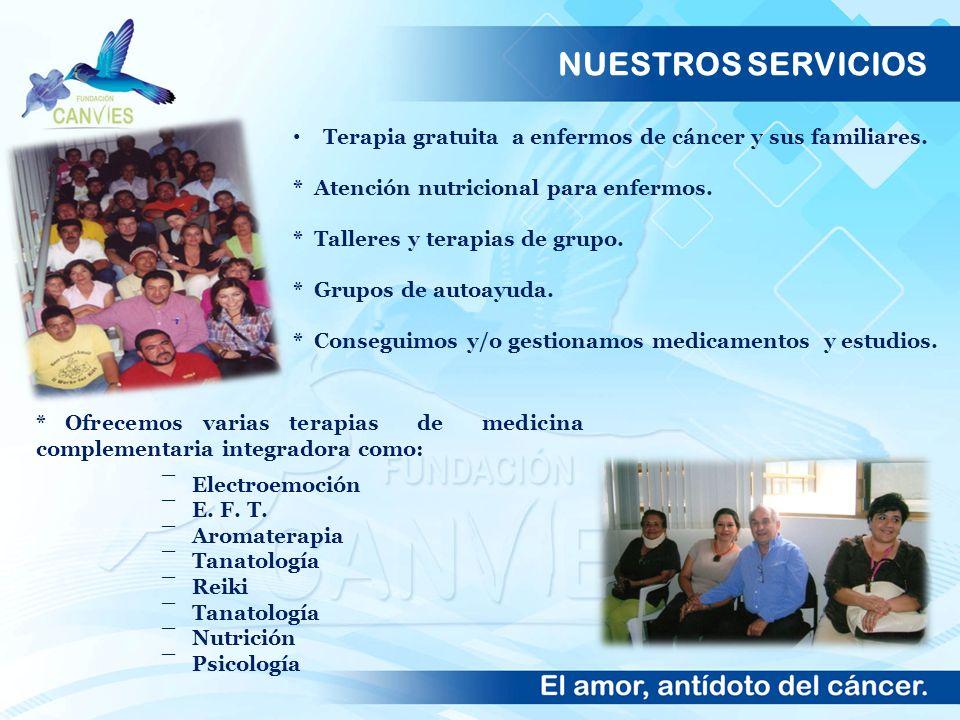 NUESTROS SERVICIOS Terapia gratuita a enfermos de cáncer y sus familiares. * Atención nutricional para enfermos.
