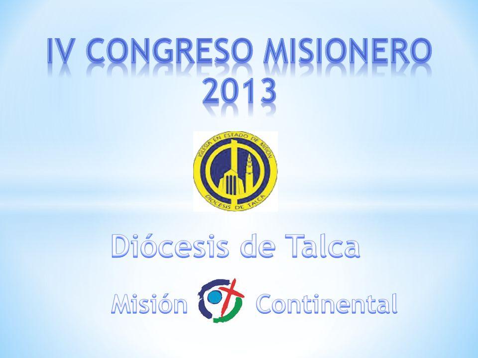 IV CONGRESO MISIONERO 2013 Diócesis de Talca Misión Continental