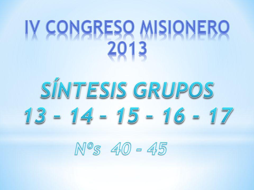 SÍNTESIS GRUPOS 13 – 14 – 15 – 16 - 17 IV CONGRESO MISIONERO 2013
