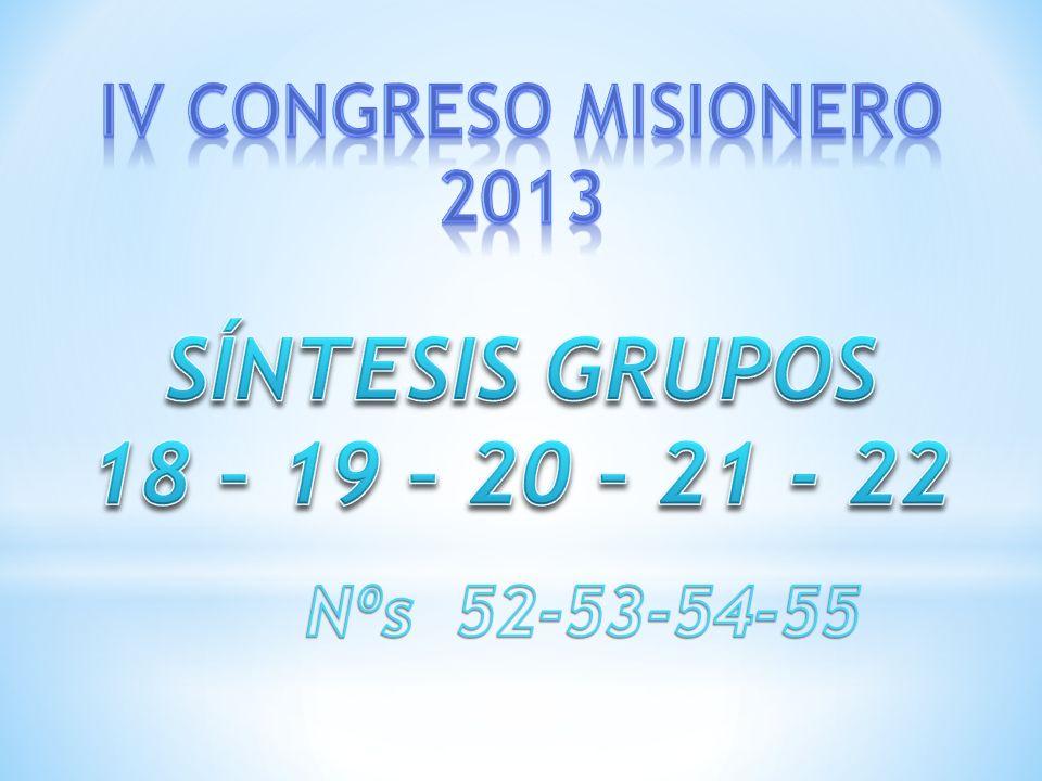 SÍNTESIS GRUPOS 18 – 19 – 20 – 21 - 22 IV CONGRESO MISIONERO 2013