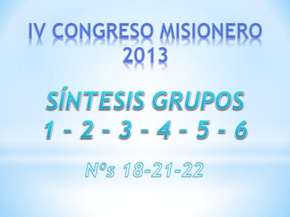 SÍNTESIS GRUPOS 1 – 2 – 3 – 4 – 5 - 6 IV CONGRESO MISIONERO 2013