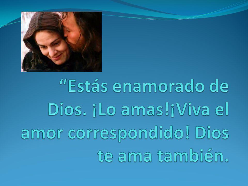Estás enamorado de Dios. ¡Lo amas. ¡Viva el amor correspondido