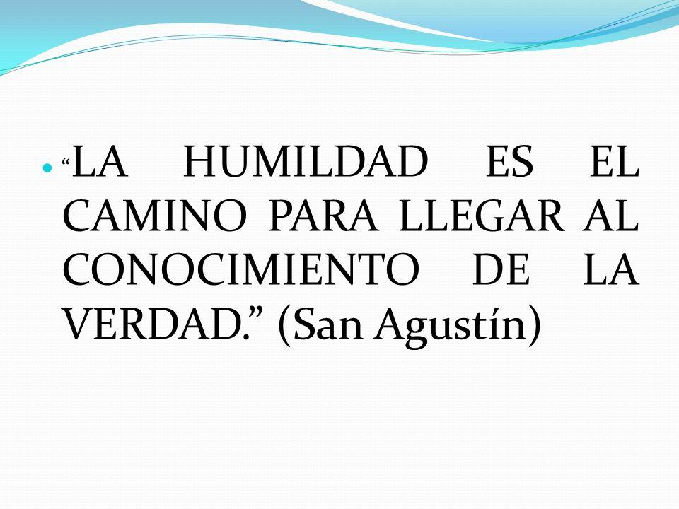 LA HUMILDAD ES EL CAMINO PARA LLEGAR AL CONOCIMIENTO DE LA VERDAD