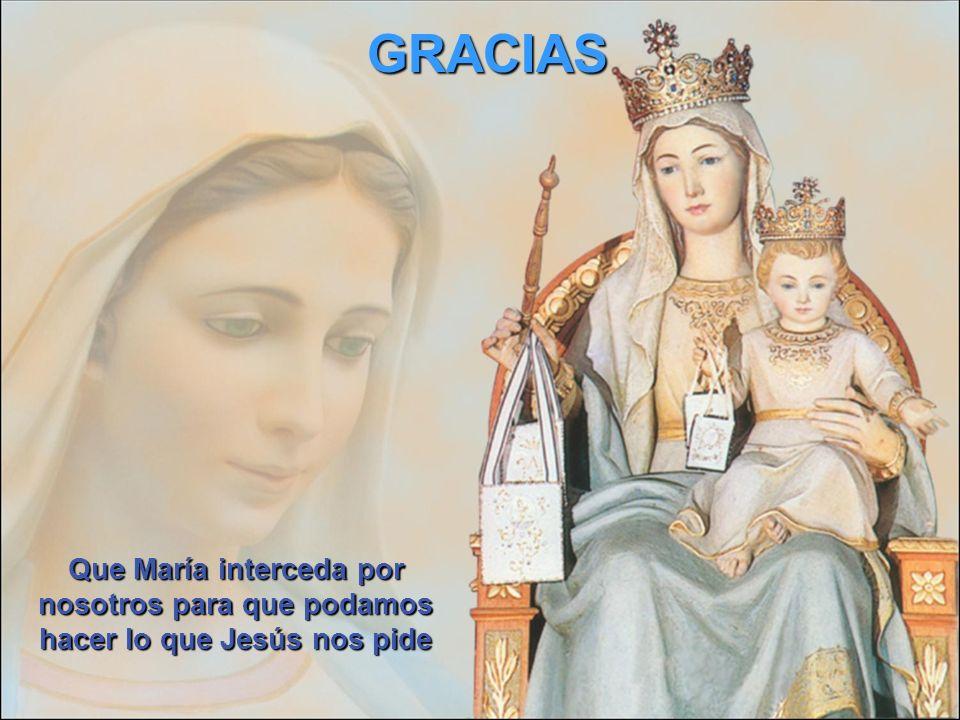 GRACIAS Que María interceda por nosotros para que podamos hacer lo que Jesús nos pide